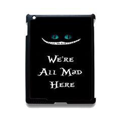 We're All Mad Here TATUM-11865 Apple Phonecase Cover For Ipad 2/3/4, Ipad Mini 2/3/4, Ipad Air, Ipad Air 2