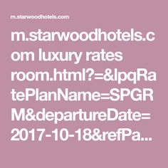 m.starwoodhotels.com luxury rates room.html?=&lpqRatePlanName=SPGRM&departureDate=2017-10-18&refPage=search&ctx=search&rtnId=5d67906b5d9a357a11cdb78cf25267ee&arrivalDate=2017-10-17&skinName=luxury&priceMin=&lpqRate=485&sortOrder=&propertyId=72&accessible=&lengthOfStay=1&numberOfRooms=1&numberOfAdults=1&priceMax=&bedType=&currencyCode...