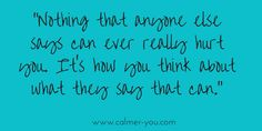 Nothing that anyone else says can ever really hurt you... #calmer-you