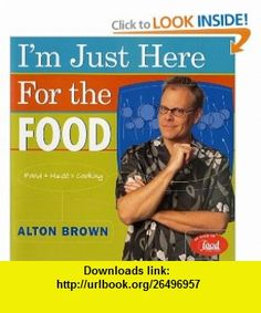 Im Just Here for the Food Food + Heat = Cooking (9781584790839) Alton Brown , ISBN-10: 1584790830  , ISBN-13: 978-1584790839 ,  , tutorials , pdf , ebook , torrent , downloads , rapidshare , filesonic , hotfile , megaupload , fileserve
