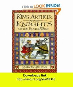 The legend of king arthur and the knights of the round table king arthur and the knights of the round table 9780744547924 marcia williams isbn fandeluxe Images