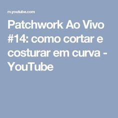 Patchwork Ao Vivo #14: como cortar e costurar em curva - YouTube