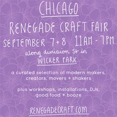 Renegade Craft Fair Chicago is this weekend! One of our favorite events all year. Stop by our tent (#73/74 on the north side of Division St., just west of Honore) for free painting and upholstery workshops!