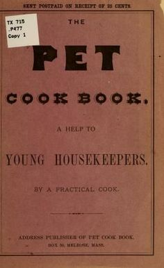 1878 | The Pet Cook Book; a Help to the Young Housekeepers by a Practical Cook | Copyright W. H. Chandler