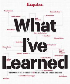 What I've Learned: The Meaning of Life According to 65 Artists Athletes Leaders & Legends