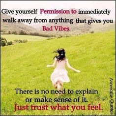 "HELP THYSELF_trust your intuition_""Give yourself permission to immediately walk away from anything that gives you bad vibes. There is no need to explain or make sense of it. Just trust what you feel."""