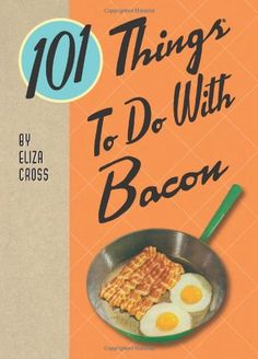 101 Things to Do With Bacon by Eliza Cross,http://www.amazon.com/dp/1423620968/ref=cm_sw_r_pi_dp_aFxvtb01B4ENWHB8