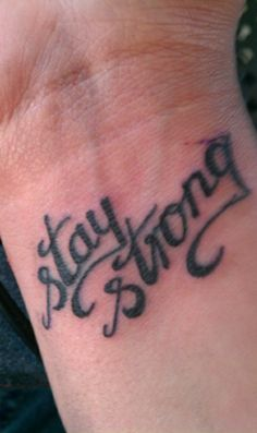 Awesome wrist tattoo - Stay Strong. Same words as Demi Lavato, different lettering - less scroll work