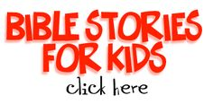 Bible Stories for Kids - click here!