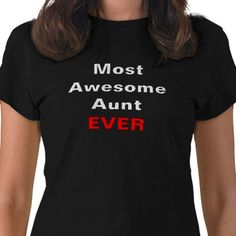 Perfect for the world's most awesome aunt... ever!   I love this shirt and think we should all get one.