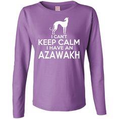 I Cant Keep Calm I Have An Azawakh Ladies Long Sleeve Tees