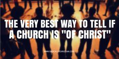 """Is the church you attend, """"of Christ""""? The sign may say you are """"of Christ,"""" but are you? Does the leadership structure (i.e. elders, deacons, preachers) make a you """"of Christ""""? Does the absence of..."""