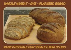 Sweet and That's it: Whole Wheat-Rye-Flaxseed Bread - Pane Integrale con Segale e Semi di Lino Flaxseed Bread, Rye, Yummy Food, Baking, Sweet, Recipes, Candy, Delicious Food, Bakken