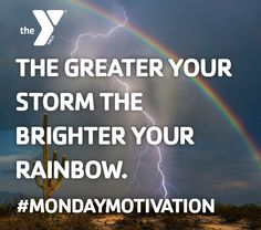 Today's Monday Motivation - embrace the storm, a rainbow is on the way!