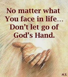 No matter what you face in life, don't let go of God's Hand.