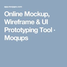 Online Mockup, Wireframe & UI Prototyping Tool · Moqups