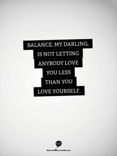 """Balance, my darling is not letting anybody love you less than you love yourself."" /// 7 Quotes To Get You Through A Tough Week"