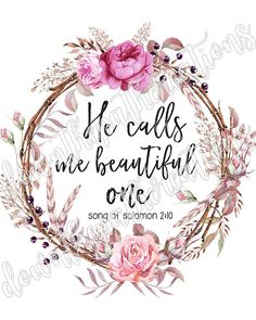 Positive Quotes Discover He Calls Me Beautiful One Printable Song of Solomon Print Floral Bible Scripture Instant Dow Scripture Verses, Bible Verses Quotes, Bible Scriptures, Faith Quotes, Biblical Quotes, Spiritual Quotes, Positive Quotes, Christian Verses, Identity In Christ