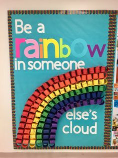 be a rainbow in someone else's cloud bulletin board #rainbow #classroom #bulletinboard #kindness