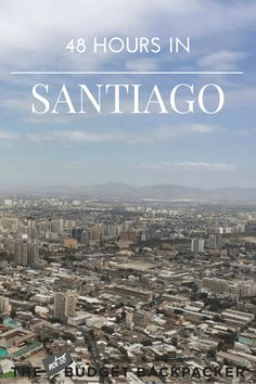 Calling all travellers on a tight time frame! From museums to hikes, here's all the things to do in Santiago Chile when you only have 48 hours.