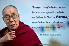 Irrespective of whether we are believers or agnostics, whether we believe in God or karma, moral ethics is a code which everyone is able to pursue - Best Dalai Lama Quotes
