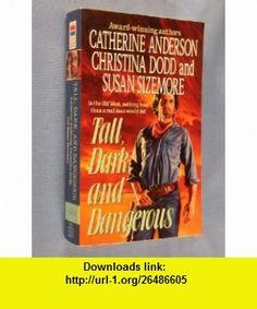 Tall, Dark, and Dangerous (9780061082153) Christina Dodd, Catherine Anderson, Susan Sizemore , ISBN-10: 0061082155  , ISBN-13: 978-0061082153 ,  , tutorials , pdf , ebook , torrent , downloads , rapidshare , filesonic , hotfile , megaupload , fileserve