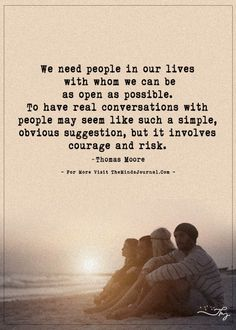 We need people in our lives with whom we can be as open as possible. - https://themindsjournal.com/we-need-people-in-our-lives-whit-whom-we-can-be-as-open-as-possible/