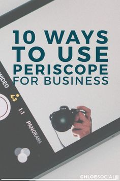 10 Ways to Use Periscope for Business