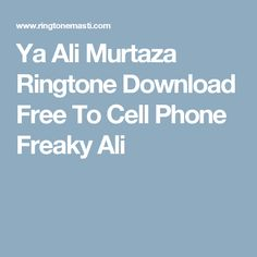 Ya Ali Murtaza Ringtone Download Free To Cell Phone Freaky Ali