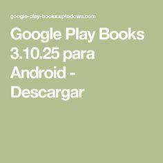 Google Play Books 3.10.25 para Android - es una aplicación desarrollada por Google que permite leer libros electrónicos