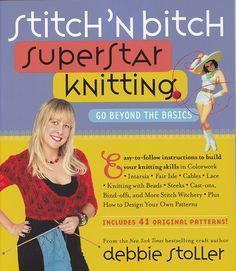 Title: Stitch 'N Bitch Superstar Knitting Go Beyond the Basics  Author: Debbie Stoller  Publisher: Workman Publishing  ISBN: 9780761135975