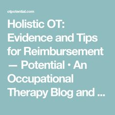 Holistic OT: Evidence and Tips for Reimbursement — Potential • An Occupational Therapy Blog and Resource Site