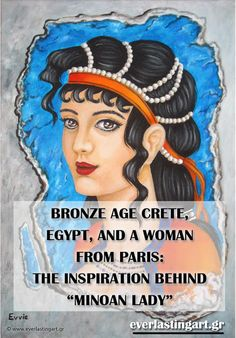 """Bronze age Crete, Egypt, and a woman from Paris:the inspiration behind """"Minoan Lady"""" - blog post by everlastingart.gr"""