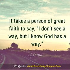 """It takes a person of great faith to say, """"I don't see a way, but I know God has a way - Joel Osteen Quote Devotional Quotes, Prayer Quotes, Bible Verses Quotes, Faith Quotes, Pastor Quotes, Hard Words, Cool Words, Wise Words, Spiritual Messages"""