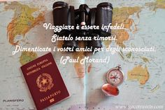 """""""To travel is to be unfaithful Be it without remorse. Forget your friends with strangers."""" (Paul Morand)"""
