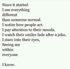 Since it started, I see everything different than someone normal.