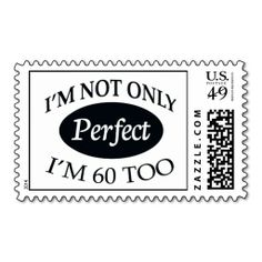 I'm not only perfect, I'm 60 too Postage Stamps for a 60th. birthday gift.