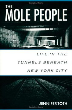 The Mole People: Life in the Tunnels Beneath New York City:Amazon:Books