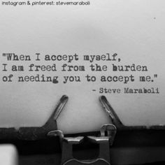 """When I accept myself, I am freed from the burden of needing you to accept me."" - Steve Maraboli #quote"