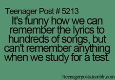 I can like remember about 100 songs but like when you look at a test, your mind goes completely blank :@