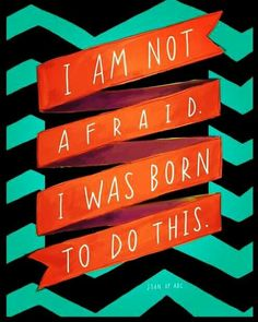 Joan of Arc quote. Positive affirmation. Good quote