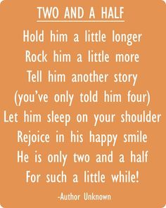 I love this little poem, makes me think of Liam and then all my kids. I try and cherish every moment.