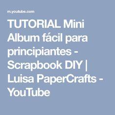 TUTORIAL Mini Album fácil para principiantes - Scrapbook DIY | Luisa PaperCrafts - YouTube