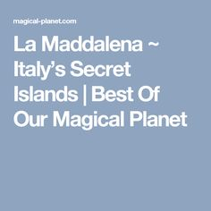La Maddalena ~ Italy's Secret Islands   Best Of Our Magical Planet