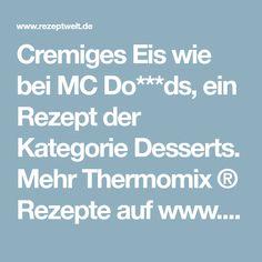Cremiges Eis wie bei MC Do***ds, ein Rezept der Kategorie Desserts. Mehr Thermomix ® Rezepte auf www.rezeptwelt.de