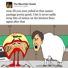 Just John Darnielle of Mountain Goats yelling at a bag of Ramen.