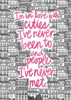 i'm in love with cities i've never been to and people i've never met. {john green, paper towns} but it reminds me of hetalia Now Quotes, Quotes To Live By, Life Quotes, Inspire Quotes, The Words, Travel Qoutes, John Green Paper Towns, John Green Books, Beautiful Words