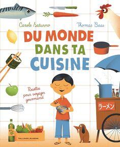 Du monde dans ta cuisine de Carole Saturno, illustré par Thomas Baas Gallimard Jeunesse