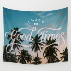 Enjoy the good times Wall Tapestry. I like the typography on this