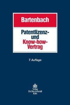 Bartenbach, Kurt. Patentlizenz und know-how-Vertrag. 7. neu bearb. Aufl. Otto Schmidt, 2013